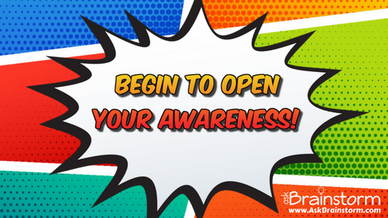 Begin to open your awareness!
